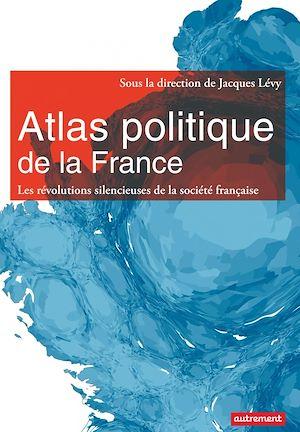 Téléchargez le livre :  Atlas politique de la France. Les révolutions silencieuses de la société française