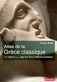 Télécharger le livre : Atlas de la Grèce classique. Ve-IVe siècle avant J-C., l'âge d'or d'une civilisation fondatrice
