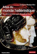 Télécharger le livre :  Atlas du monde hellénistique. Pouvoir et territoires après Alexandre le Grand