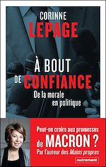 Télécharger le livre :  À bout de confiance. De la morale en politique