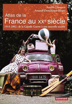 Téléchargez le livre :  Atlas de la France au XXe  siècle