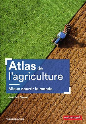 Téléchargez le livre :  Atlas de l'agriculture. Mieux nourrir le monde