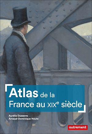 Téléchargez le livre :  Atlas de la France au XIXe siècle