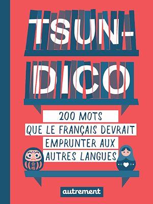 Téléchargez le livre :  Tsun-dico. 200 mots que le français devrait emprunter aux autres langues