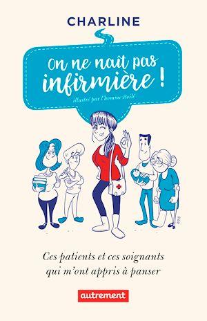 Téléchargez le livre :  On ne naît pas infirmière! Ces patients et ces soignants qui m'ont appris à panser