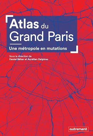 Téléchargez le livre :  Atlas du Grand Paris. Une métropole en mutation