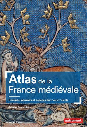 Téléchargez le livre :  Atlas de la France médiévale. Hommes, pouvoirs et espaces du Ve au XVe siècle