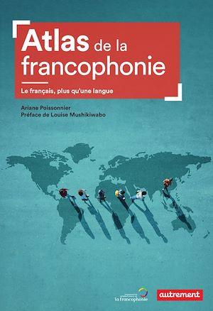 Téléchargez le livre :  Atlas de la francophonie. Le français, plus qu'une langue