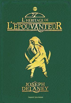 L'Épouvanteur, Tome 16 | Delaney, Joseph. Auteur