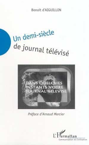 Téléchargez le livre :  UN DEMI-SIÈCLE DE JOURNAL TELEVISÉ