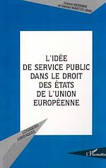 Télécharger le livre :  L'IDÉE DE SERVICE PUBLIC DANS LE DROIT DES ÉTATS DE L'UNION EUROPÉENNE