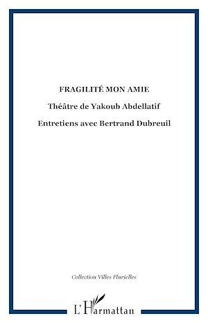 Téléchargez le livre :  Fragilité mon amie, théâtre de Yakoub Abdellatif