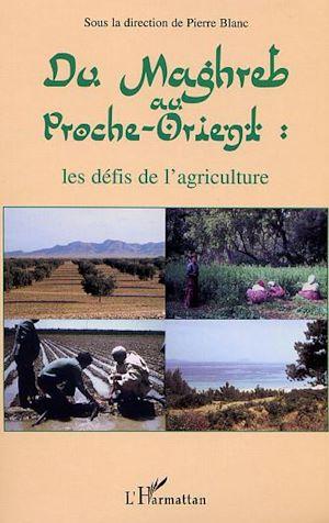 Téléchargez le livre :  DU MAGHREB AU PROCHE-ORIENT : les défis de l'agriculture