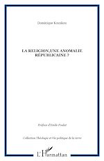 Télécharger le livre :  La religion,une anomalie républicaine ?