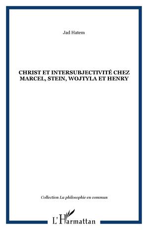 Téléchargez le livre :  Christ et intersubjectivité chez Marcel, Stein, Wojtyla et Henry
