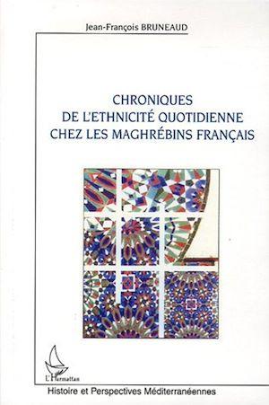 Téléchargez le livre :  Chroniques de l'ethnicité quotidienne chez les maghrébins français