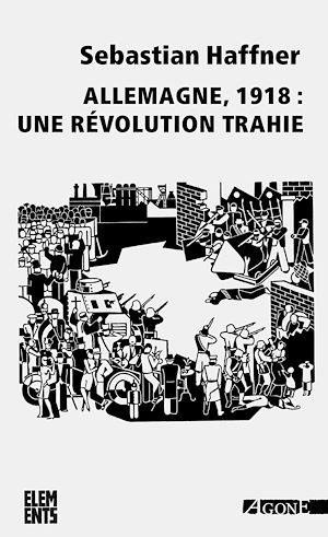Téléchargez le livre :  Allemagne, 1918 : une révolution trahie
