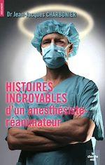 Télécharger le livre :  Histoires incroyables d'un anesthésiste-réanimateur