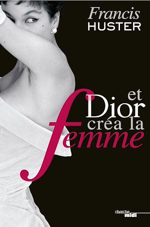 Téléchargez le livre :  Et Dior créa la femme