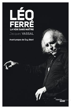 Téléchargez le livre :  Léo Ferré, la voix sans maître