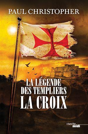 Téléchargez le livre :  La Légende des Templiers - La Croix