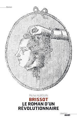 Téléchargez le livre :  Brissot, le roman d'un révolutionnaire