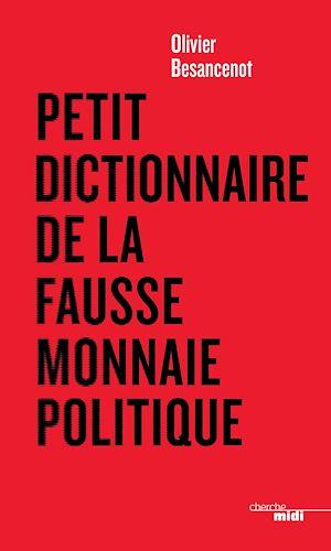Téléchargez le livre :  Petit dictionnaire de la fausse monnaie politique