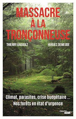 Téléchargez le livre :  Massacre à la tronçonneuse - Climat, parasites, crise budgétaire... Nos forêts en état d'urgence