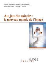 Télécharger le livre :  Au jeu du miroir : le nouveau monde de l'image