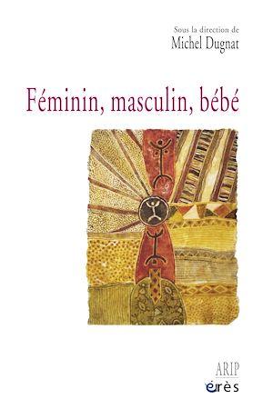 Téléchargez le livre :  Féminin, masculin, bébé