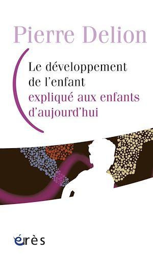 Téléchargez le livre :  Le développement de l'enfant expliqué aux enfants d'aujourd'hui
