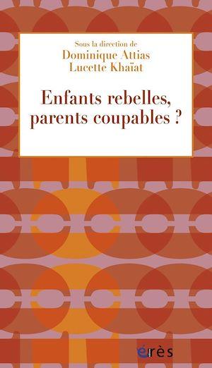 Téléchargez le livre :  Enfants rebelles, parents coupables ?