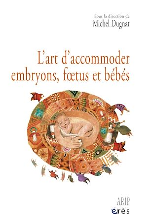 Téléchargez le livre :  L'art d'accommoder embryons, foetus et bébés