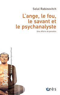 Télécharger le livre : L'ange, le fou, le savant et le psychanalyste