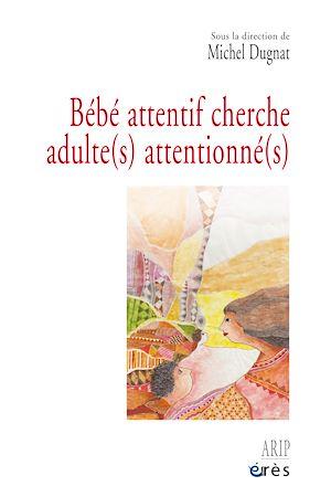 Téléchargez le livre :  Bébé attentif cherche adulte(s) attentionné(s)
