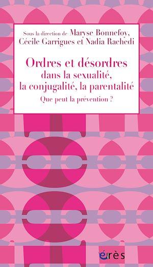 Téléchargez le livre :  Ordres et désordres dans la sexualité, la conjugalité, la parentalité