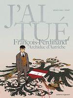 Télécharger cet ebook : J'ai tué François-Ferdinand, Archiduc d'Autriche