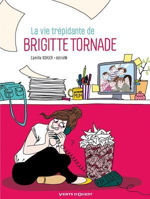 Téléchargez le livre :  La Vie trépidante de Brigitte Tornade