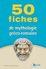 Télécharger cet ebook : 50 fiches de mythologie gréco-romaine