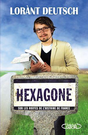 Téléchargez le livre :  Hexagone - Sur les routes de l'Histoire de France