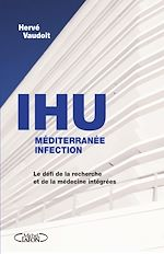 Télécharger le livre :  L'IHU méditérranée infection - Le défi de la recherche et de la médecine intégrées