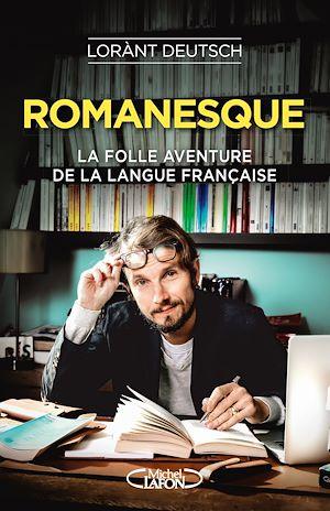 Téléchargez le livre :  Romanesque - La folle aventure de la langue française