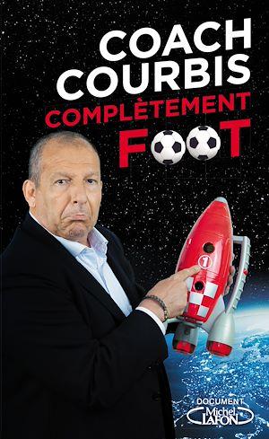 Téléchargez le livre :  Coach Courbis complètement foot