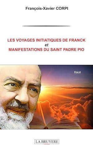 Téléchargez le livre :  LES VOYAGES INITIATIQUES DE FRANCK ET MANIFESTATIONS DU SAINT PADRE PIO