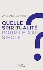 Télécharger le livre :  Quelle spiritualité pour le XXIe siècle ?