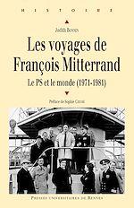 Télécharger le livre :  Les voyages de François Mitterrand - Le PS et le monde (1971-1981)