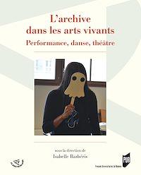 Télécharger le livre : L'archive dans les arts vivants