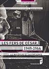 Téléchargez le livre numérique:  Les Fers de César, 1949-1966