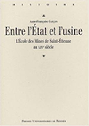 Téléchargez le livre :  Entre l'État et l'usine. L'École des Mines de Saint-Étienne