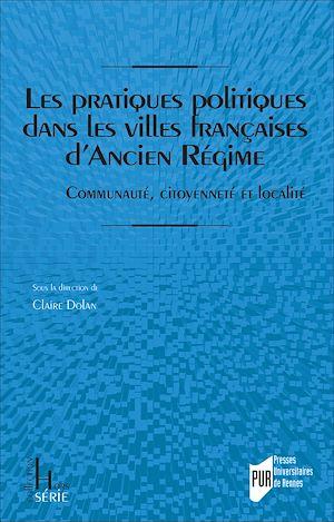Téléchargez le livre :  Les pratiques politiques dans les villes françaises d'Ancien Régime